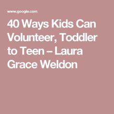 40 Ways Kids Can Volunteer, Toddler to Teen – Laura Grace Weldon