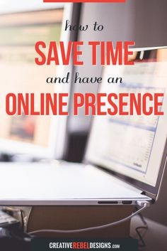 Use these FOUR tips to help you SAVE TIME and have a better ONLINE PRESENCE.
