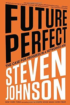 Future Perfect: The Case For Progress In A Networked Age by Steven Johnson