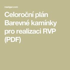Celoroční plán Barevné kamínky pro realizaci RVP (PDF) Adhd, Kindergarten, Preschool, Activities, How To Plan, Education, Blog, Montessori, Projects