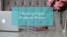 7 Habits of Highly Productive Women: a Must read for the female professional! Share it with all your friends!