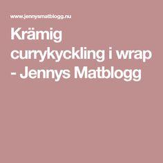 Krämig currykyckling i wrap - Jennys Matblogg