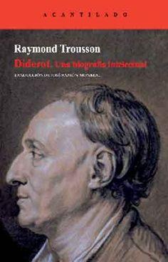 Diderot : una biografía intelectual / Raymond Trousson ; traducción del francés de José Ramón Monreal. -- Barcelona : Acantilado, 2011 http://absysnetweb.bbtk.ull.es/cgi-bin/abnetopac?TITN=501096