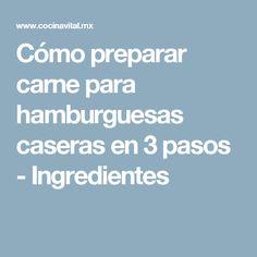 Cómo preparar carne para hamburguesas caseras en 3 pasos - Ingredientes