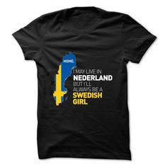 SWEDISH girl live ᗚ in NEDERLANDWear this t-shirt with pride and represent your Country!Swedisn, Swedish girl, country