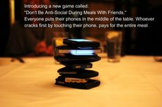 Need to do this next time I go to dinner with friends . I'm guilty of being anti social and on the phone