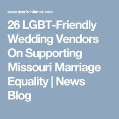 26 LGBT-Friendly Wedding Vendors On Supporting Missouri Marriage Equality   News Blog