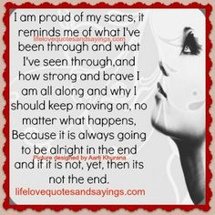 I am proud of my scars, Motivational quotes and sayings, love quotes andsayings, women quotes andsayings, life quotes andsayings, women of substance quotes,