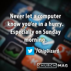 Stuff Church Techies Say Quote - computers in a hurry
