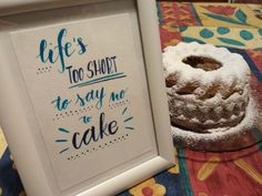 Life's too short to say no to cake.