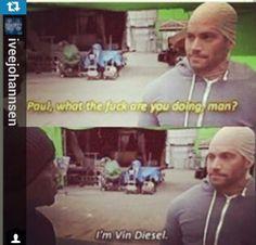 Hahaha paul walker actin' like vin diesel