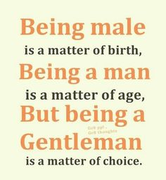 Be a gentleman -for my guy friends Great Quotes, Quotes To Live By, Inspirational Quotes, Awesome Quotes, Meaningful Quotes, Motivational Quotes, The Words, Quotable Quotes, Funny Quotes