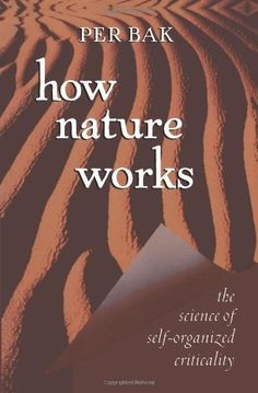 how nature works: the science of self-organized criticality by Per Bak. $12.56