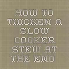 How to thicken a slow-cooker stew at the end