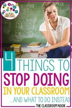 4 Things to STOP Doing In Your Classroom (and what to do instead) — THE CLASSROOM NOOK
