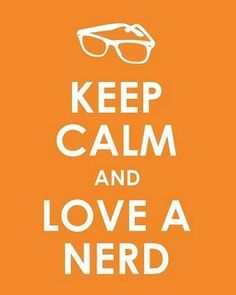 keep clam and love a nerd