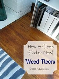 DIY ~ How to Clean Old or New Hardwood Floors