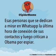 Esas personas que se dedican a mirar en Whatsapp la última hora de conexión de sus contactos y luego critican a Obama por espiar.