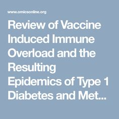 Review of Vaccine Induced Immune Overload and the Resulting Epidemics of Type 1 Diabetes and Metabolic Syndrome, Emphasis on Explaining the Recent Accelerations in the Risk of Prediabetes and other Immune Mediated Diseases