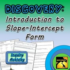 This activity is an introduction to Slope-Intercept Form. It is best for when students are able to graph a line using a table, but have not yet been introduced to graphing using Slope-Intercept Form.