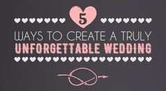 5 Ways to Create a Truly Unforgettable Wedding - Wedding days are always unforgettable, but here are 5 easy tips to make your special day even more unique!   - sponsored