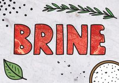 Everything you need to know about what kind of brine to use and how to do it right.