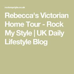 Rebecca's Victorian Home Tour - Rock My Style | UK Daily Lifestyle Blog