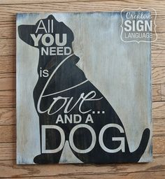 This custom designed Creative Sign Language Labrador Retriever / Lab All You Need is Love and a DOG / LAB sign is made to order (various