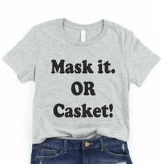Mask it or casket t-shirts. Please wear a mask shirt. Masks are a must. Dad To Be Shirts, Cool Shirts, Tee Shirts, Baby Boy Shirts, Pregnancy Shirts, Casket, Hoodies, Sweatshirts, Birthday Shirts