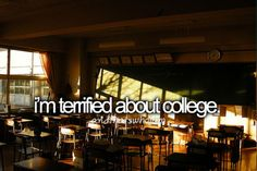 im terrified about college. #andthatswhoiam