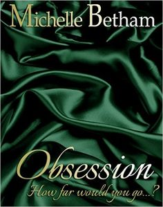 Obsession (The Forbidden Series Book 2) eBook: Michelle Betham: Amazon.co.uk: Kindle Store