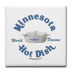 """hot dish-Use whatever is available ,toss in COOK AT 950 DEGREES  for 15 hours and serve with a big smile and say """" UFF-DA ! """""""