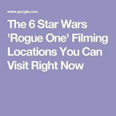 The 6 Star Wars 'Rogue One' Filming Locations You Can Visit Right Now