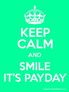 KEEP CALM AND SMILE IT'S PAYDAY