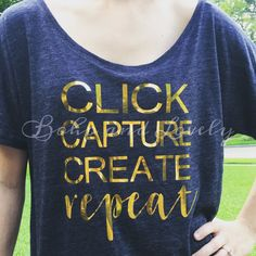 Click, Capture, Create, Repeat Slouchy Tee shown in black slub with metallic gold lettering  If you prefer a different color, just leave a message