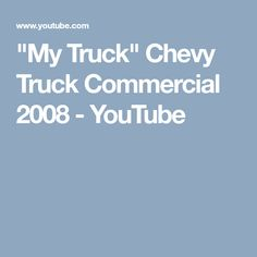 """My Truck"" Chevy Truck Commercial 2008 - YouTube"