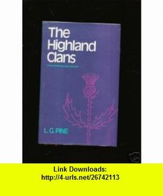 Highland Clans Their Origins and History (9780804810760) Leslie Gilbert Pine , ISBN-10: 0715355325  , ISBN-13: 978-0804810760 ,  , tutorials , pdf , ebook , torrent , downloads , rapidshare , filesonic , hotfile , megaupload , fileserve