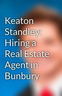 "Read ""Keaton Standley: Hiring a Real Estate Agent in Bunbury"" #wattpad #teen-fiction"