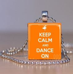 Keep Calm and Dance On Orange Dance Jewelry PAP by SassyScrabble, $7.95