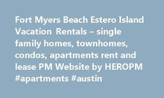 Fort Myers Beach Estero Island Vacation Rentals – single family homes, townhomes, condos, apartments rent and lease PM Website by HEROPM #apartments #austin http://apartment.nef2.com/fort-myers-beach-estero-island-vacation-rentals-single-family-homes-townhomes-condos-apartments-rent-and-lease-pm-website-by-heropm-apartments-austin/  #single family homes for rent # Fort Myers Beach Rental Properties Fort Myers Beach Vacation Properties. an ideal Florida destination any time of the year! Fort…