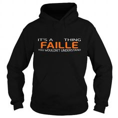 cool It is a FAILLE t-shirts Thing. FAILLE Last Name hoodie Check more at http://hobotshirts.com/it-is-a-faille-t-shirts-thing-faille-last-name-hoodie.html
