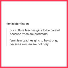 feminism is the REACTION to our culture's portrayal of men as predators, not the CAUSE. seriously, how is this so grossly misunderstood?