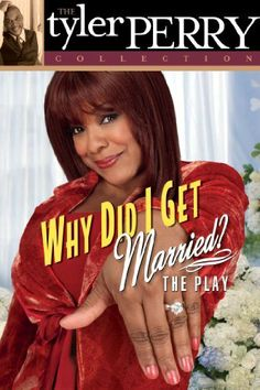 Tyler Perry's Why Did I Get Married - The Play: Tyler Perry, Cheryl Pepsii Riley-Grace, LaVan Davis, Donna Stewart