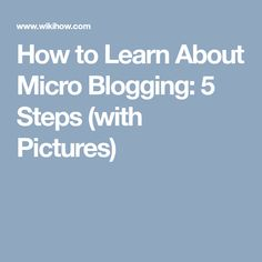 How to Learn About Micro Blogging: 5 Steps (with Pictures)