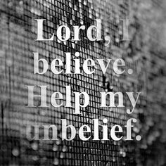Lord, Help My Unbelief...!
