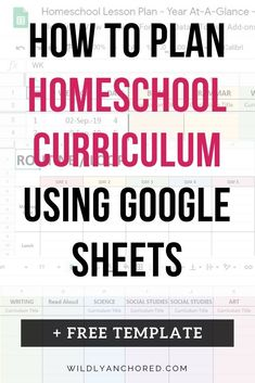 How To Plan Homeschool Curriculum Using Google Sheets + FREE Template | Wildly Anchored // Faith, Family, Homeschool