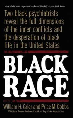 Black Rage: Two Black Psychiatrists Reveal The Full Dimensions Of The Inner Conflicts And The Desperation Of Black Life In The United States - Paperba Black History Books, Black History Facts, Black Books, Strange History, Good Books, Books To Read, My Books, African American Books, Black Authors