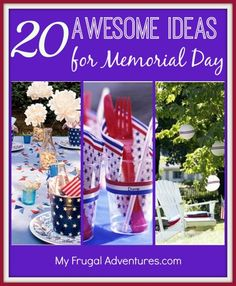 20 Awesome Ideas for a FUN Memorial Day- easy, inexpensive and festive ideas for Memorial Day or the the 4th of July!
