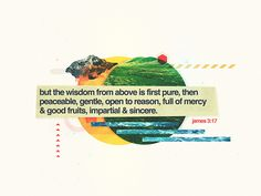 """""""But the wisdom from above is first pure then peaceable gentle open to reason full of mercy and good fruits impartial and sincere. Scripture Verses, Bible Scriptures, Esv Bible, Scripture Pictures, Bible Art, Cura Interior, Bible Software, James 3, Fruit Of The Spirit"""
