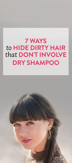 7 Ways To Hide Dirty Hair That Don't Involve Dry Shampoo